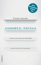 Goodbye, things - Cómo encontrar la felicidad con el arte de lo esencial