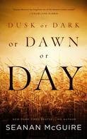 Seanan McGuire: Dusk or Dark or Dawn or Day ★★★★