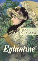 Jean Giraudoux: Eglantine