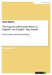 """""""Die Lage der arbeitenden Klasse in England"""" von F. Engels - Eine Analyse - Schwerpunkte und Zusammenhänge"""