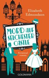 Mord auf Selchester Castle - Hugo Hawksworth 2 - Kriminalroman
