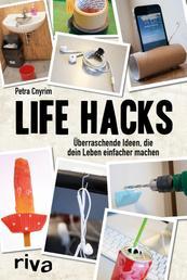 Life Hacks - Überraschende Ideen, die dein Leben einfacher machen