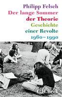 Philipp Felsch: Der lange Sommer der Theorie ★★★