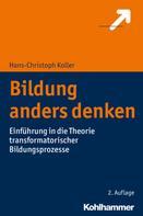 Hans-Christoph Koller: Bildung anders denken