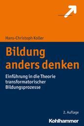 Bildung anders denken - Einführung in die Theorie transformatorischer Bildungsprozesse