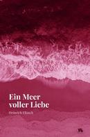 Heinrich Eliasch: Ein Meer voller Liebe