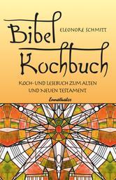 Bibelkochbuch - Koch- und Lesebuch zum Alten und Neuen Testament