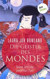 Die Geister des Mondes: Sano Ichirōs zwölfter Fall - Historischer Kriminalroman
