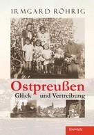 Irmgard Röhrig: Ostpreußen - Glück und Vertreibung ★★★★