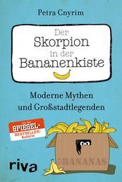 Der Skorpion in der Bananenkiste - Moderne Mythen und Großstadtlegenden