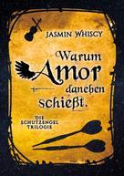 Jasmin Whiscy: Warum Amor danebenschießt.