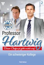 Professor Hartwig 2 – Arztroman - Ein schwieriger Kollege