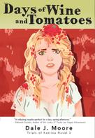 Dale J. Moore: Days of Wine and Tomatoes