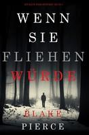 Blake Pierce: Wenn Sie Fliehen Würde (Ein Kate Wise Mystery – Buch 5)