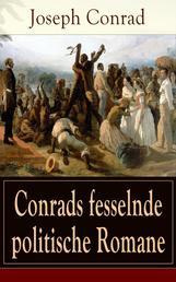 Conrads fesselnde politische Romane - Zwischen Erlebtem und Erfundenem: Der Geheimagent + Nostromo + Mit den Augen des Westens