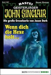 John Sinclair - Folge 1887 - Wenn dich die Hexe holt ...