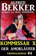Alfred Bekker: Neal Chadwick - Kommissar X #4: Der Amokläufer ★