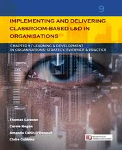 Implementing and Delivering Classroom-based Learning & Development in Organisations - (Learning & Development in Organisations series #9)