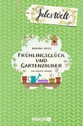 Jules Welt - Frühlingsglück und Gartenzauber - Ein Kreativ-Roman