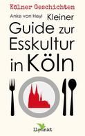 Anke von Heyl: Kleiner Guide zur Esskultur in Köln