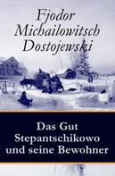 Fjodor Dostojewski: Das Gut Stepantschikowo und seine Bewohner
