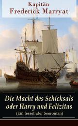 Die Macht des Schicksals oder Harry und Felizitas (Ein fesselnder Seeroman) - Newton Forster: Im Dienst der Company (Abenteuerroman)