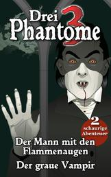 """Drei Phantome 1 - Gänsehaut für Kids - enthält die Grusel-Abenteuer """"Der Mann mit den Flammenaugen"""" und """"Der graue Vampir"""""""