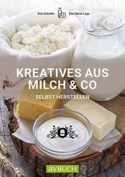 Kreatives aus Milch & Co. - selbst herstellen