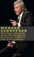 Werner Schneyder: Manchmal gehen mir meine Meinungen auf die Nerven. Aber ich habe keine anderen