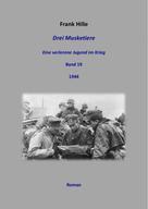Frank Hille: Drei Musketiere - Eine verlorene Jugend im Krieg, Band 19 ★★★★★
