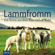 Lammfromm - Ein Krimi aus dem Bayerischen Wald