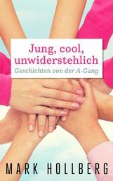 Jung, cool, unwiderstehlich - Geschichten von der A-Gang