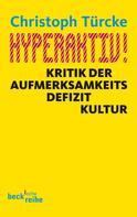 Christoph Türcke: Hyperaktiv!