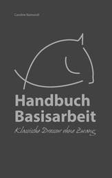 Handbuch Basisarbeit - Klassische Dressur ohne Zwang