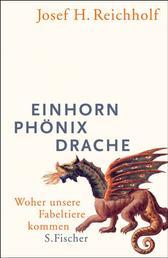 Einhorn, Phönix, Drache - Woher unsere Fabeltiere kommen