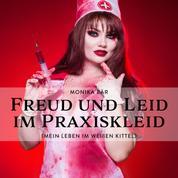 Freud und Leid im Praxiskleid - Mein Leben im Weißen Kittel