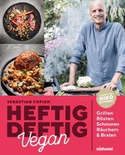 Heftig deftig vegan - Grillen, Rösten, Schmoren, Räuchern & Braten