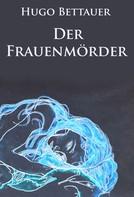 Hugo Bettauer: Der Frauenmörder - historischer Kriminalroman ★★★★