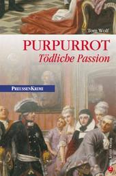 Purpurrot - Tödliche Passion - Preußen Krimi (anno 1750)