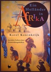 Ein Holländer in Afrika - Aus dem Leben eines Entwicklungshelfers