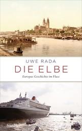 Die Elbe - Europas Geschichte im Fluss