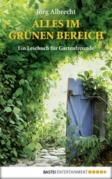 Alles im grünen Bereich - Ein Lesebuch für Gartenfreunde
