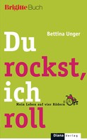 Bettina Unger: Du rockst, ich roll ★★★★
