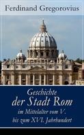 Ferdinand Gregorovius: Geschichte der Stadt Rom im Mittelalter vom V. bis zum XVI. Jahrhundert