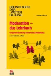 Moderation - das Lehrbuch - Gruppensteuerung und Prozessbegleitung