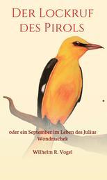 Der Lockruf des Pirols - oder ein September im Leben des Julius Wondraschek