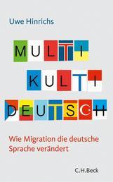 Multi Kulti Deutsch - Wie Migration die deutsche Sprache verändert