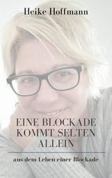 Eine Blockade kommt selten allein - aus dem Leben einer Blockade
