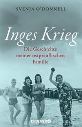 Inges Krieg - Die Geschichte meiner ostpreußischen Familie