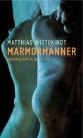 Matthias Wittekindt: Marmormänner ★★★★